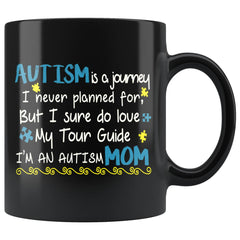 Autism Mom Mug Autism Is Journey I Never Planned 11oz Black Coffee Mugs