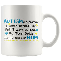 Autism Mom Mug Autism Is Journey I Never Planned For But 11oz White Coffee Mugs