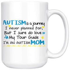 Autism Mom Mug Autism Is Journey I Never Planned For But 15oz White Coffee Mugs