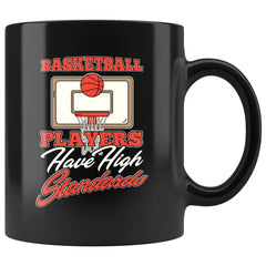 Basketball Mug Basketball Players Have High Standards 11oz Black Coffee Mugs