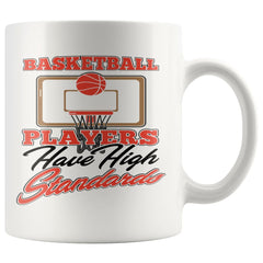 Basketball Mug Basketball Players Have High Standards 11oz White Coffee Mugs