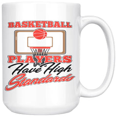 Basketball Mug Basketball Players Have High Standards 15oz White Coffee Mugs