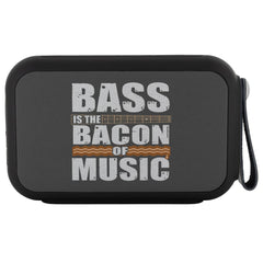 Bass is the Bacon of Music Funny Wireless Bluetooth Speaker Thumpah
