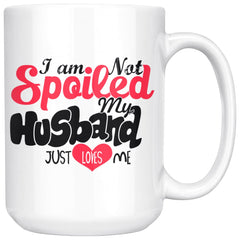 Best Wife Mug I Am Not Spoiled My Husband Just Loves Me 15oz White Coffee Mugs