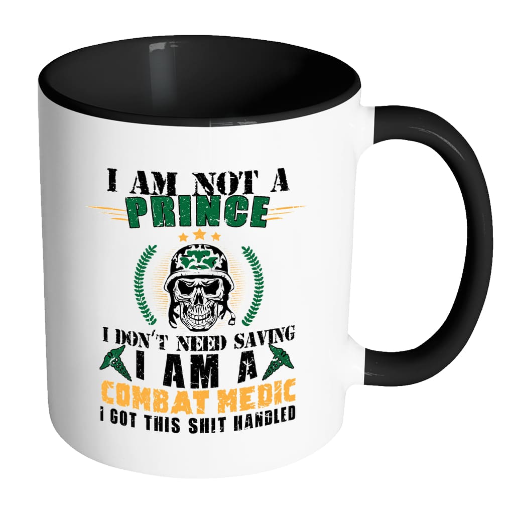 Combat Medic Mug I Am Not A Prince I Don't White 11oz Accent Coffee Mugs