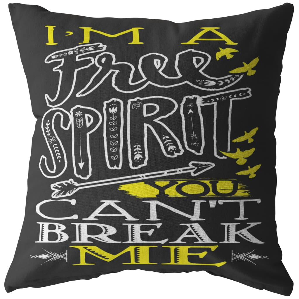 Free Spirit Pillows I'm A Free Spirit You Cant Break Me