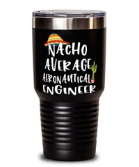 Funny Aeronautical Engineer Tumbler Nacho Average Aeronautical Engineer Tumbler 30oz Stainless Steel