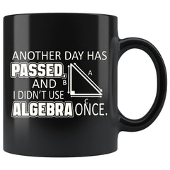 Funny Algebra Mug Another Day Has Passed And I Didnt Use 11oz Black Coffee Mugs