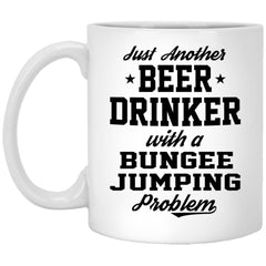 Funny Bungee Jumping Mug Gift Just Another Beer Drinker With A Bungee Jumping Problem Coffee Cup 11oz White XP8434