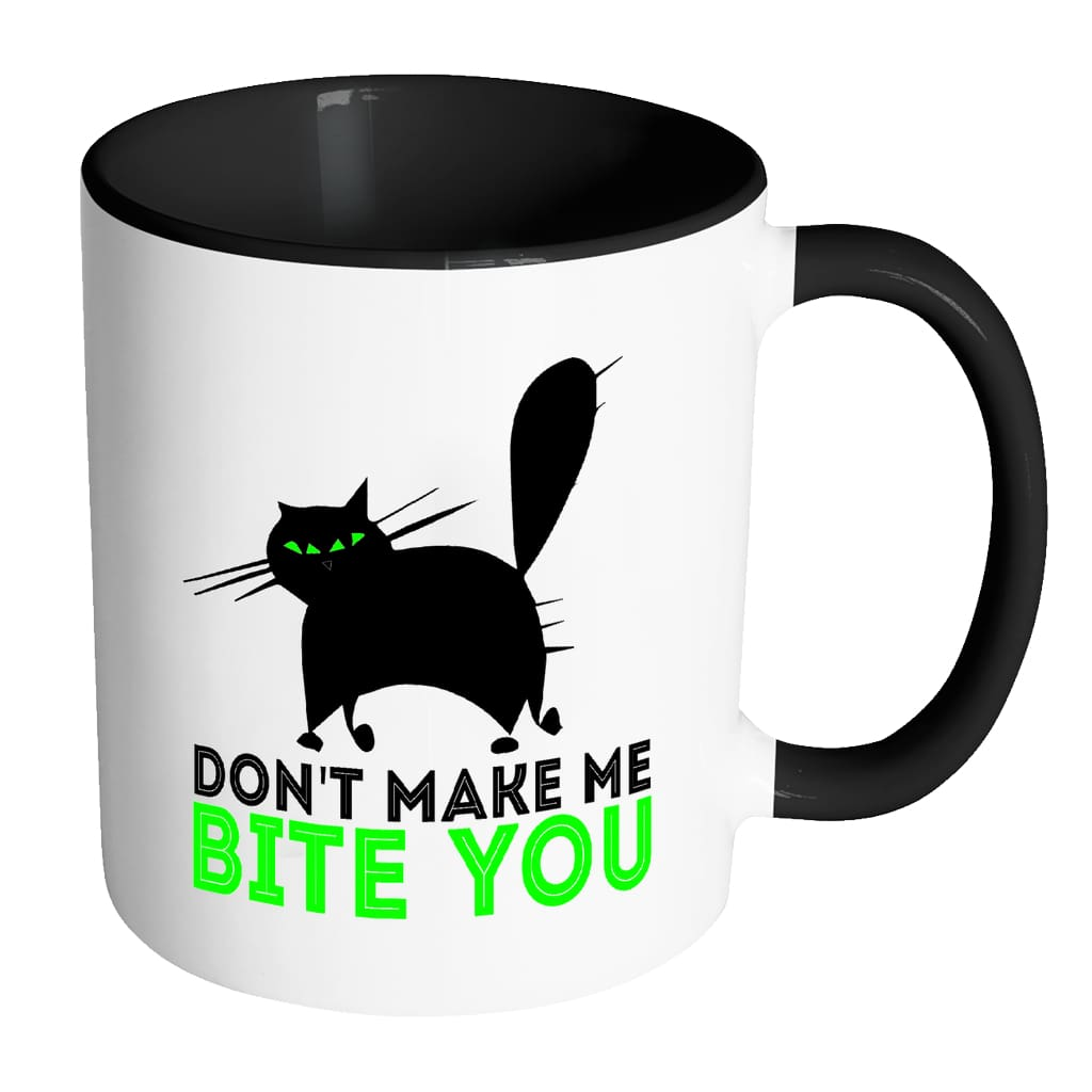 Funny Cat Mug Don't Make Me Bite You White 11oz Accent Coffee Mugs