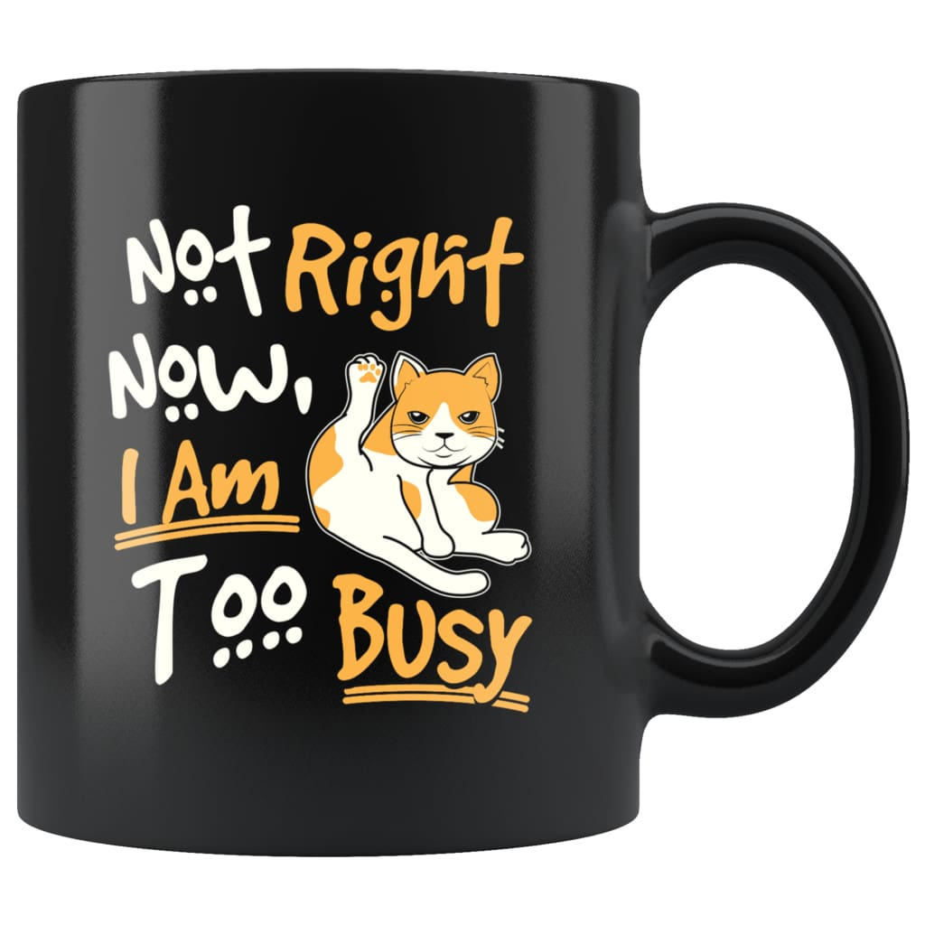 Funny Cat Mug Not right Now I'm Too Busy 11oz Black Coffee Mugs