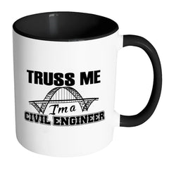 Funny Civil Engineer Mug Truss Me Im A Civil Engineer White 11oz Accent Coffee Mugs