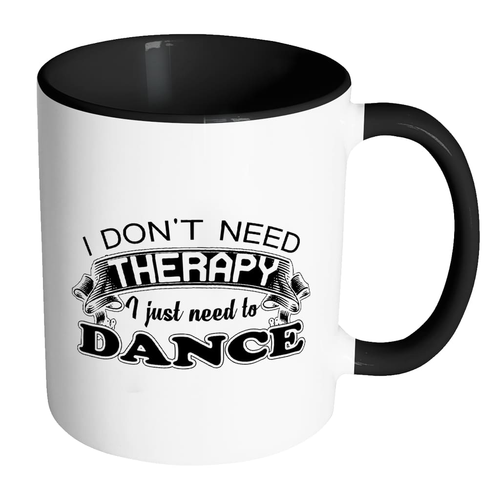 Funny Dance Mug I Don't Need Therapy I Just Need White 11oz Accent Coffee Mugs