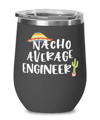 Funny Engineer Wine Tumbler Nacho Average Engineer Wine Glass Stemless 12oz Stainless Steel