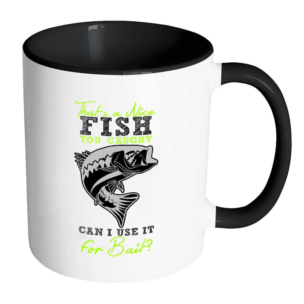 Funny Fishing Mug That's A Nice Fish You Caugh White 11oz Accent Coffee Mugs
