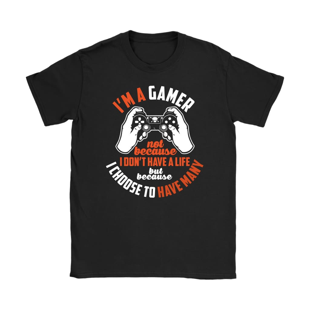 Funny Gaming Shirt I'm A Gamer Not Because I Gildan Womens T-Shirt