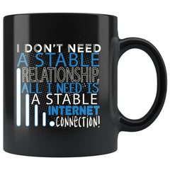 Funny Geek Mug I Dont Need A Stable Relationship 11oz Black Coffee Mugs
