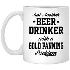 Funny Gold Panning Mug Gift Just Another Beer Drinker With A Gold Panning Problem Coffee Cup 11oz White XP8434