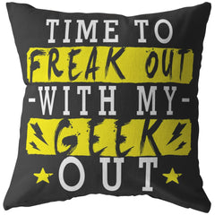Funny Graphic Pillows Time To Freak Out With My Geek Out