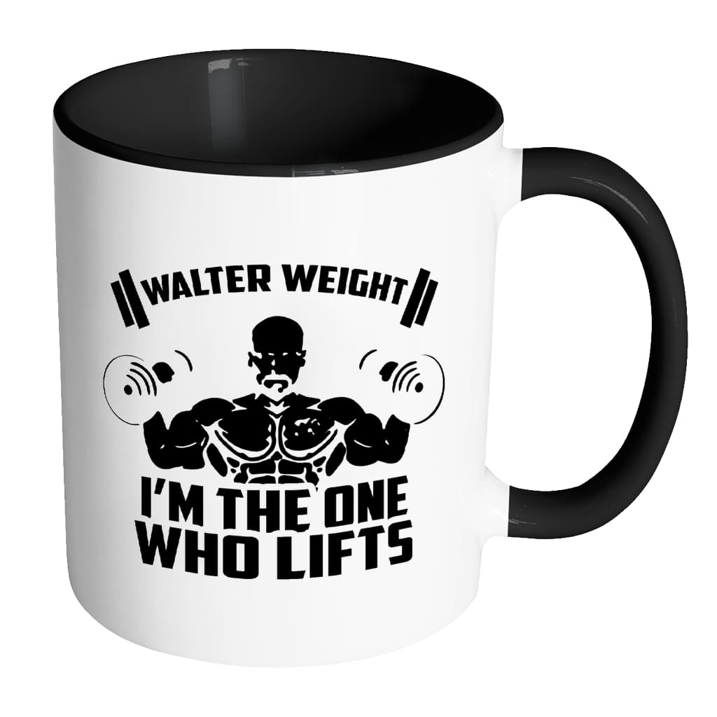 Funny Gym Mug Walter Weight I'm The One Who White 11oz Accent Coffee Mugs