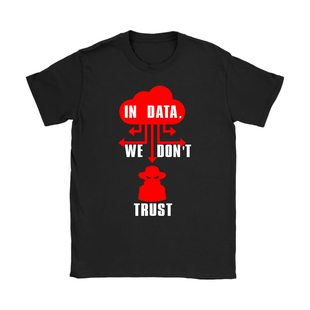 Funny Hacker Shirt In Data We Don't Trust Gildan Womens T-Shirt