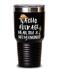Funny Health and Safety Engineer Tumbler Nacho Average Health and Safety Engineer Tumbler 30oz Stainless Steel