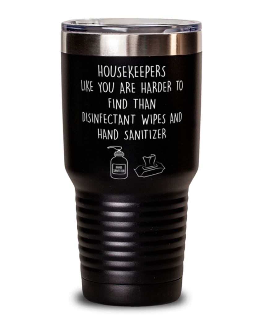 Funny Housekeeper Tumbler Housekeepers Like You Are Harder To Find Than 30oz Stainless Steel