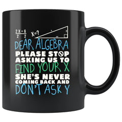 Funny Math Mug Dear Algebra Please Stop Asking 11oz Black Coffee Mugs
