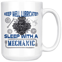 Funny Mechanic Mug Keep Well Lubricated Sleep With A 15oz White Coffee Mugs