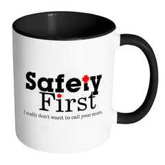 Funny Mug Safety First I Really Dont Want To Call White 11oz Accent Coffee Mugs