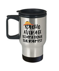 Funny Occupational Therapist Travel Mug Nacho Average Occupational Therapist Travel Mug 14oz Stainless Steel