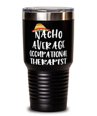 Funny Occupational Therapist Tumbler Nacho Average Occupational Therapist Tumbler 30oz Stainless Steel