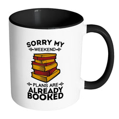 Funny Reading Mug Sorry My Weekend Plans Are White 11oz Accent Coffee Mugs