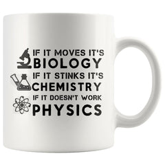 Funny Science Mug Moves Biology Stinks Chemistry Physics 11oz White Coffee Mugs