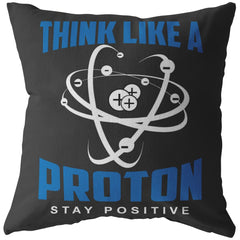 Funny Science Pillows Think Like A Proton Stay Positive