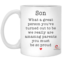 Funny Son Mug What A Great Person You've Turned Out To Be We Really Are Amazing Parents You Must Be So Proud 11oz White Coffee Cup XP8434 ODT
