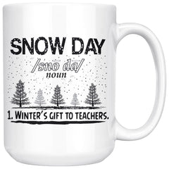 Funny Teachers Mug Snow Day Winters Gift To Teachers 15oz White Coffee Mugs