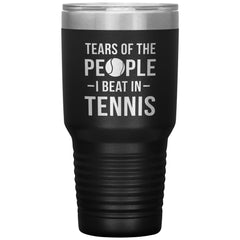 Funny Tennis Tumbler Tears of The People I Beat In Tennis Laser Etched 30oz Stainless Steel Tumbler