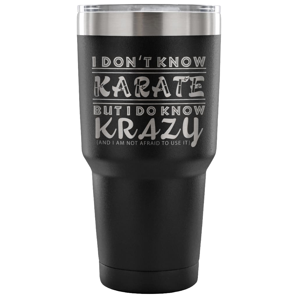 Funny Travel Mug I Don't Know Karate But I Do Know 30 oz Stainless Steel Tumbler