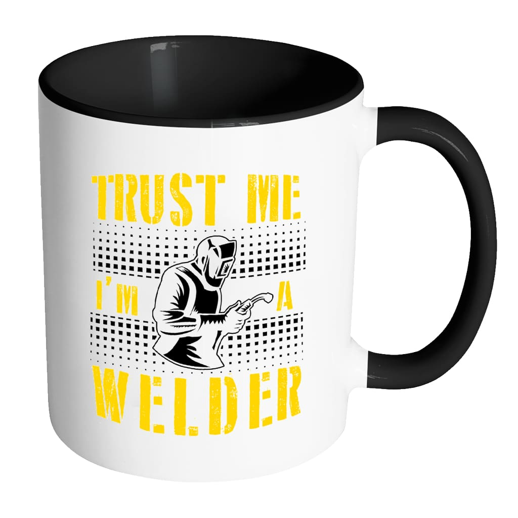 Funny Welding Mug Trust Me I'm A Welder White 11oz Accent Coffee Mugs