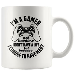 Gaming Mug Im A Gamer Not Because I Dont Have A Life 11oz White Coffee Mugs