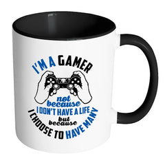 Gaming Mug Im A Gamer Not Because I Dont Have A White 11oz Accent Coffee Mugs