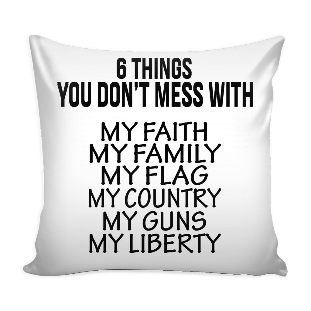 Graphic Pillow Cover 6 Things You Don't Mess With My Faith My Family My Flag