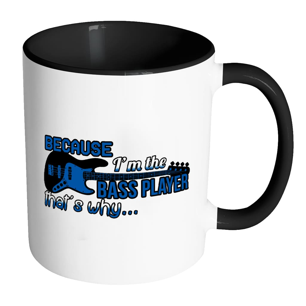 Guitarist Mug Because I'm the Bass Player White 11oz Accent Coffee Mugs