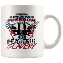 Gun Rights Mug I Prefer Dangerous Freedom To Peaceful 11oz White Coffee Mugs