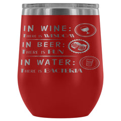 In Wine There Is Wisdom In Beer There is Fun 12 oz Stainless Steel Wine Tumbler