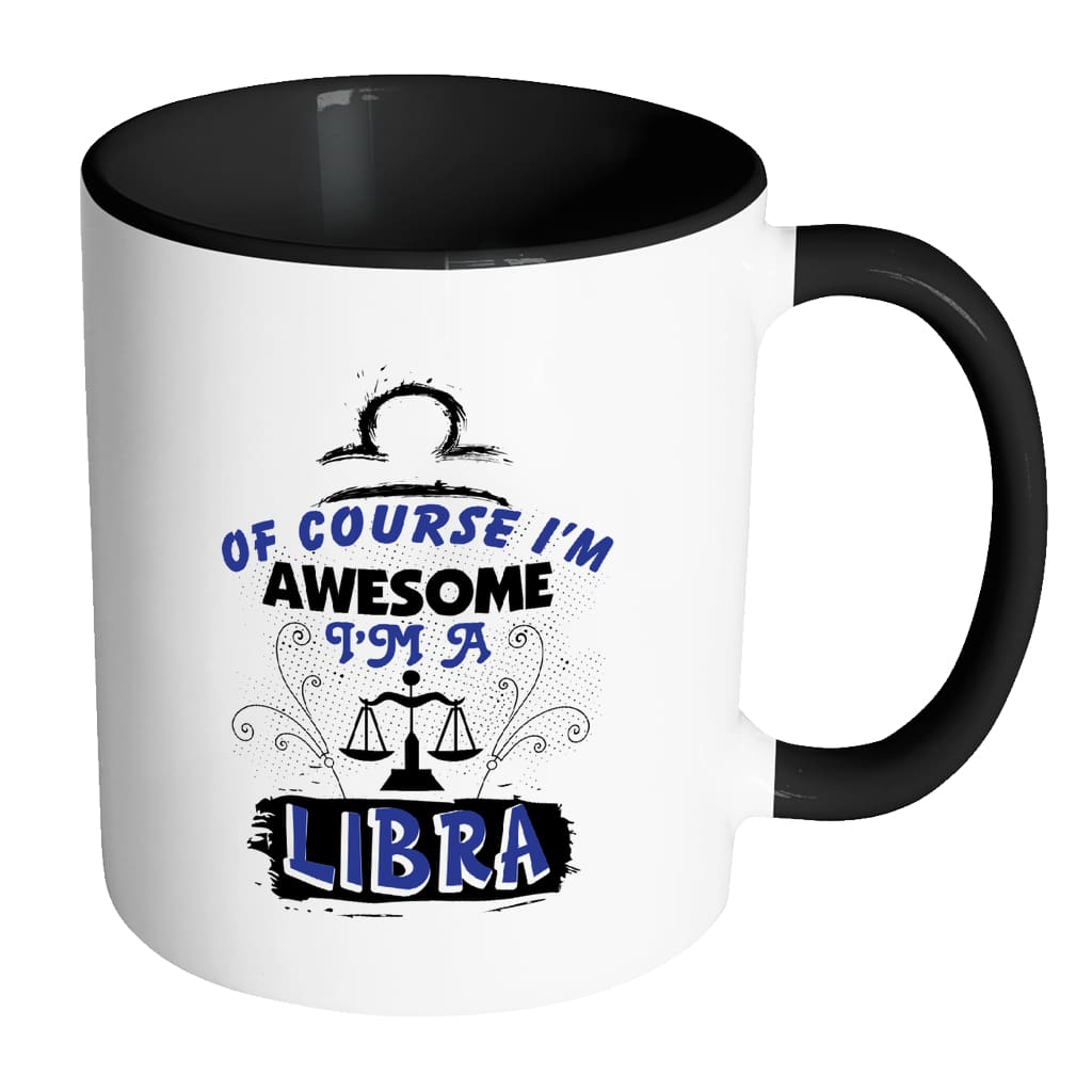 Libra Zodiac Astrology Mug Of Course I'm Awesome White 11oz Accent Coffee Mugs
