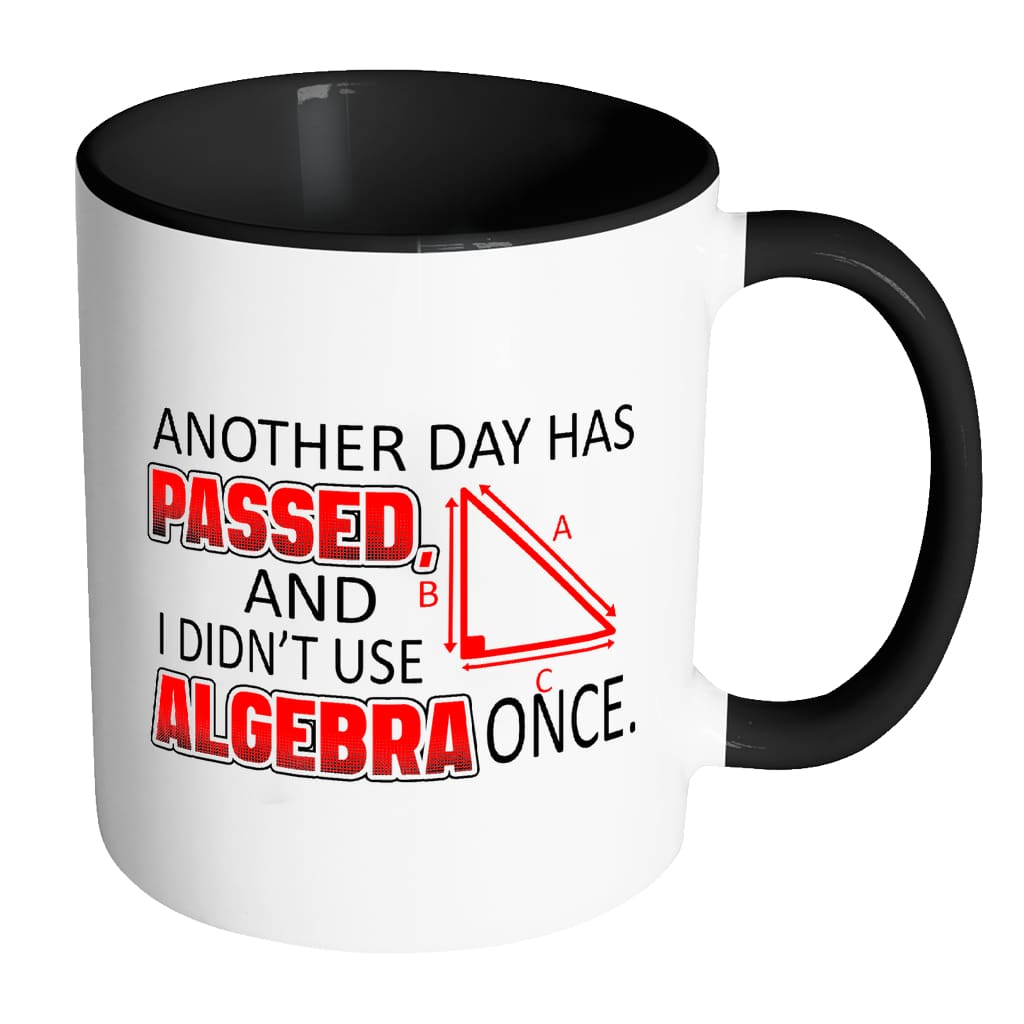 Math Mug Another Day Passed Didn't Use Algebra White 11oz Accent Coffee Mugs