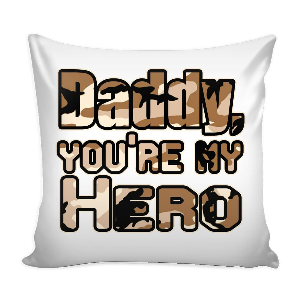 Military Veteran Father Dad Graphic Pillow Cover Daddy You're My Hero