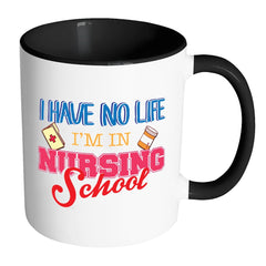Nurse Mug I Have No Life I'm In Nursing School White 11oz Accent Coffee Mugs